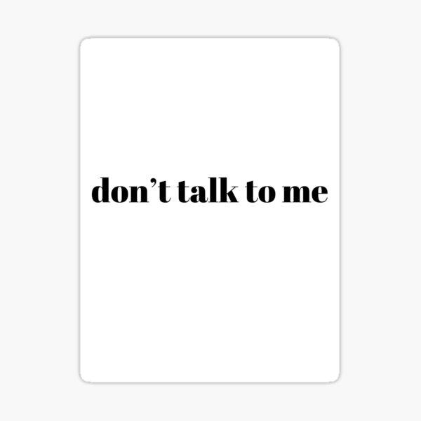 don't talk to me Sticker