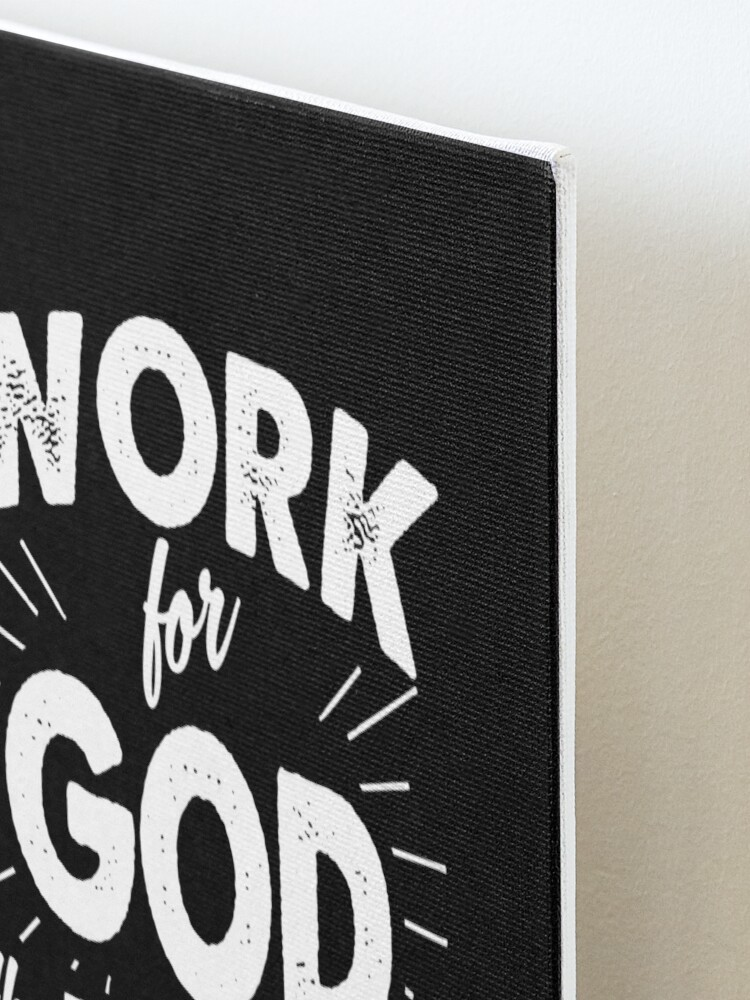 Alternate view of Work for God the Retirement benefits are great Mounted Print