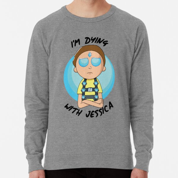 I'm Dying With Jessica (Rick & Morty) Lightweight Sweatshirt