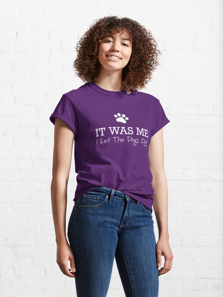Alternate view of I Let The Dogs Out Classic T-Shirt