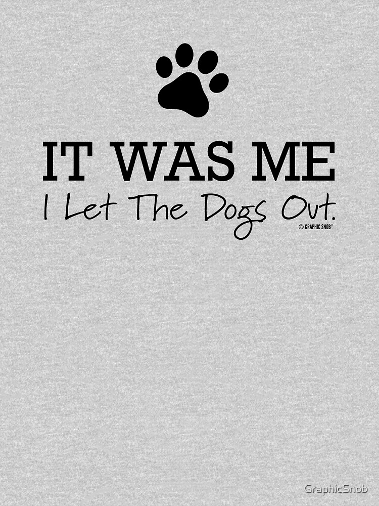 I Let the Dogs Out by GraphicSnob