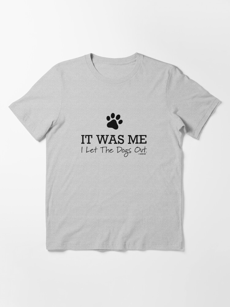 Alternate view of I Let the Dogs Out Essential T-Shirt