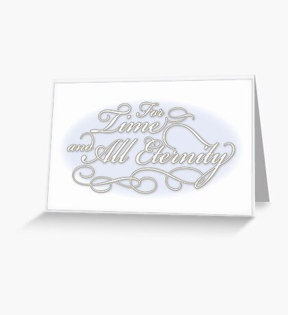For Time and All Eternity. (Blue) Greeting Card