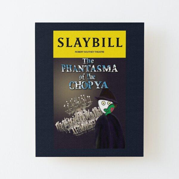 Broadway Zombie The Phantasma of the Chopya Slaybill Wood Mounted Print