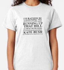 I'd rather be listening to Kate bush Classic T-Shirt