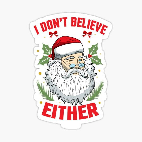 Funny Believe In Santa Claus Christmas Belief Xmas Magic Wonder Stay A Kid Sticker