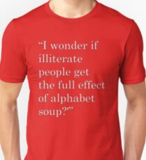"""I wonder if illiterate people get the full effect of alphabet soup?'"" 2 T-Shirt"