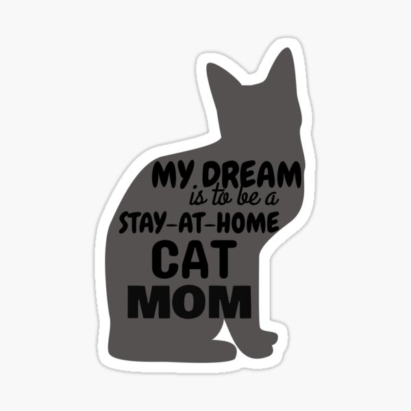 My Dream is to Be a Stay-at-Home Cat Mom Sticker