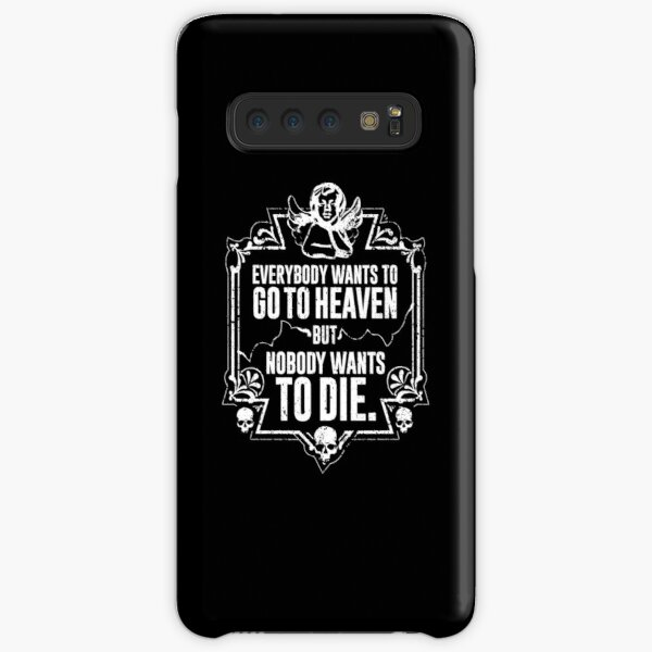 Everybody Wants To Go To Heaven But Nobody Wants To Die Funny Gift (On Black) Samsung Galaxy Snap Case