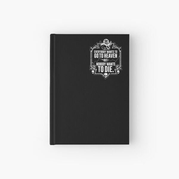 Everybody Wants To Go To Heaven But Nobody Wants To Die Funny Gift (On Black) Hardcover Journal