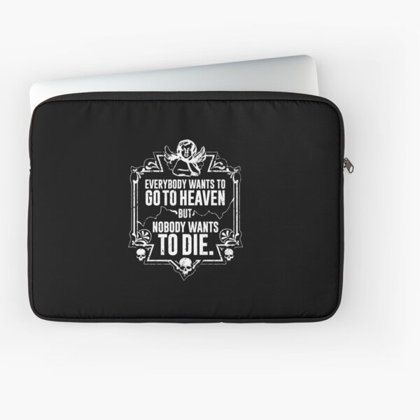 Everybody Wants To Go To Heaven But Nobody Wants To Die Funny Gift (On Black) Laptop Sleeve