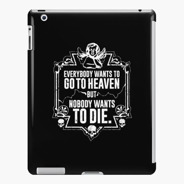 Everybody Wants To Go To Heaven But Nobody Wants To Die Funny Gift (On Black) iPad Snap Case