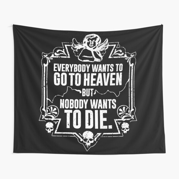 Everybody Wants To Go To Heaven But Nobody Wants To Die Funny Gift (On Black) Tapestry