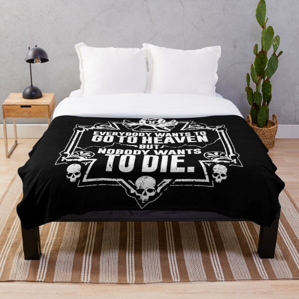 Everybody Wants To Go To Heaven But Nobody Wants To Die Funny Gift (On Black) Throw Blanket