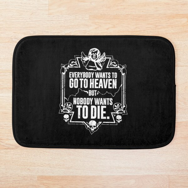 Everybody Wants To Go To Heaven But Nobody Wants To Die Funny Gift (On Black) Bath Mat