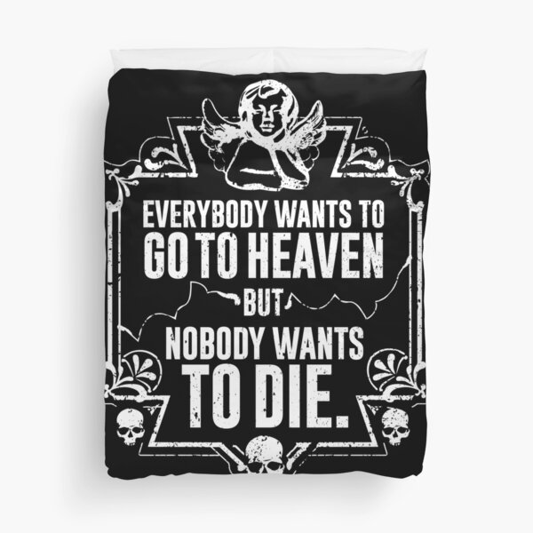 Everybody Wants To Go To Heaven But Nobody Wants To Die (Black) Duvet Cover