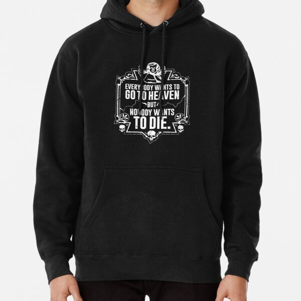 Everybody Wants To Go To Heaven But Nobody Wants To Die (Black) Pullover Hoodie
