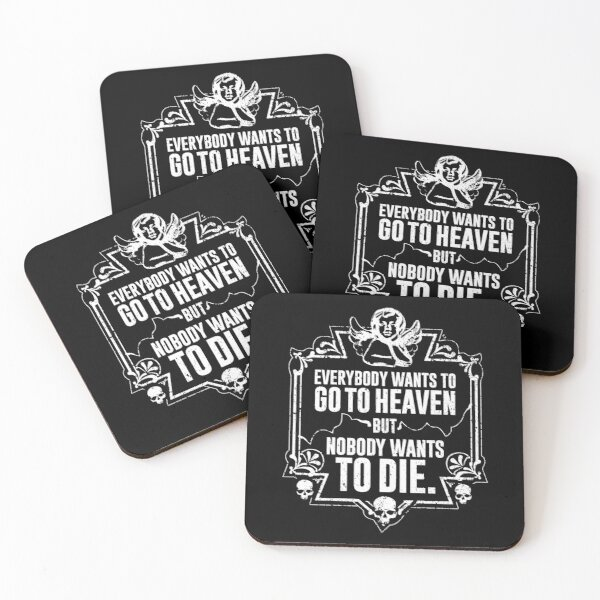 Everybody Wants To Go To Heaven But Nobody Wants To Die Funny Gift (On Black) Coasters (Set of 4)