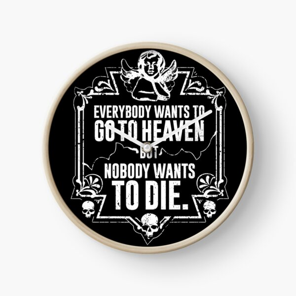 Everybody Wants To Go To Heaven But Nobody Wants To Die (Black) Clock