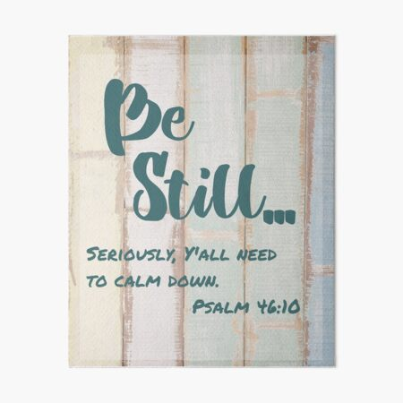 Be Still, Seriously, Y'all Need to Calm Down by Jami Amerine  Art Board Print