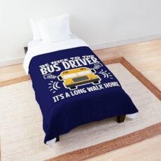 Be Nice To The Bus Driver It's A Long Walk Home Comforter