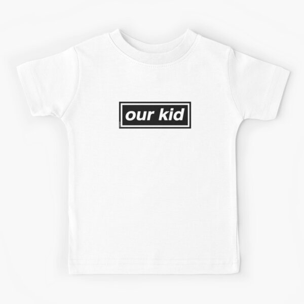 Our Kid - OASIS Band Tribute - MADE IN THE 90s Kids T-Shirt