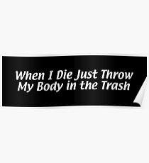 When I Die Just Throw My Body in the Trash Poster