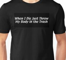 When I Die Just Throw My Body in the Trash Unisex T-Shirt