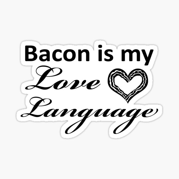 Bacon Is My Love Language Sticker