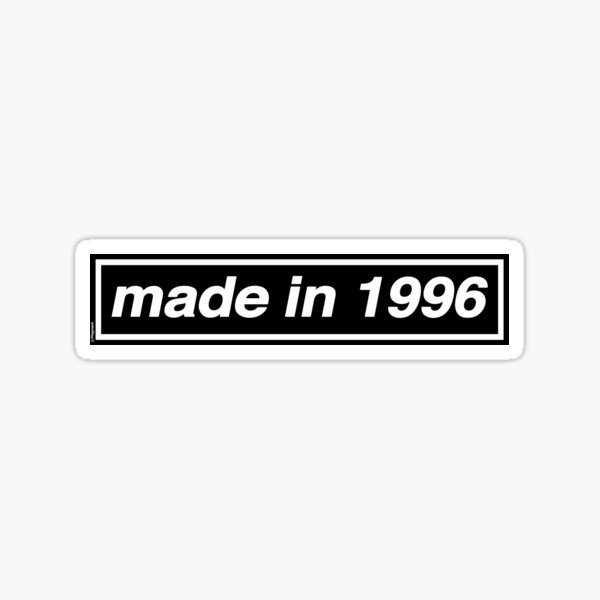 Made in 1996 [THE ORIGINAL AND BEST!] - OASIS Band Tribute - MADE IN THE 90s Sticker