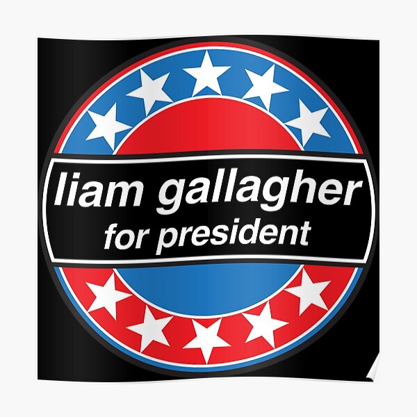 Liam Gallagher For President - OASIS Band Tribute Poster
