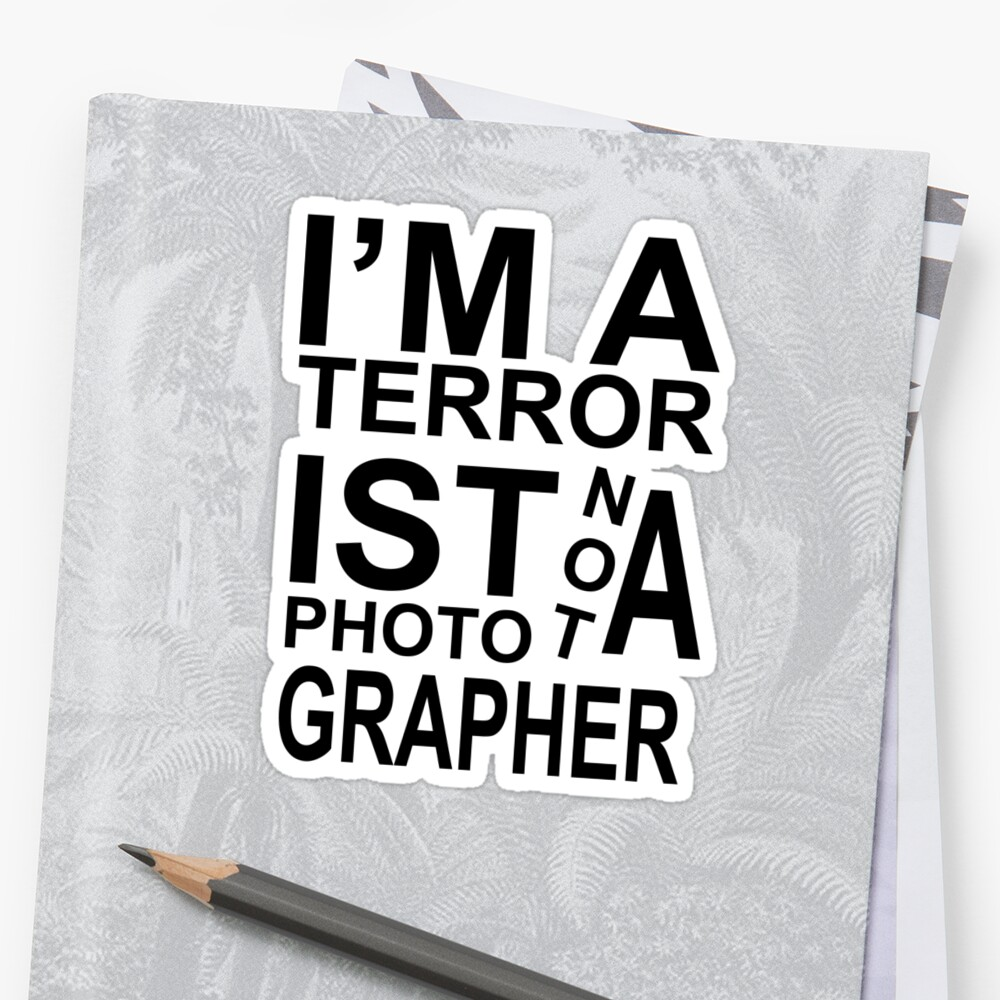 I'm a terrorist not a photographer! by dannyphoto