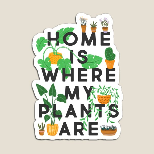 Home Is Where My Plants Are Magnet