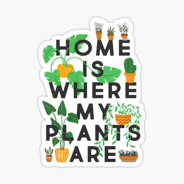 Home Is Where My Plants Are Sticker