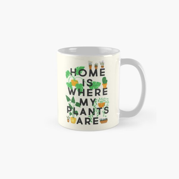 Home Is Where My Plants Are Classic Mug