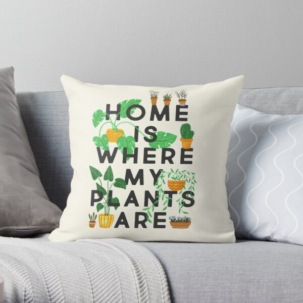Home Is Where My Plants Are Throw Pillow