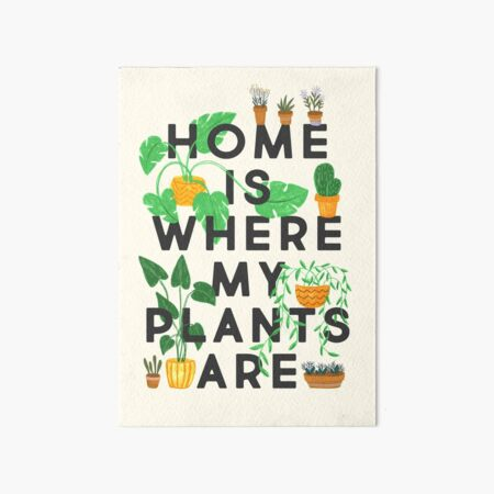 Home Is Where My Plants Are Art Board Print