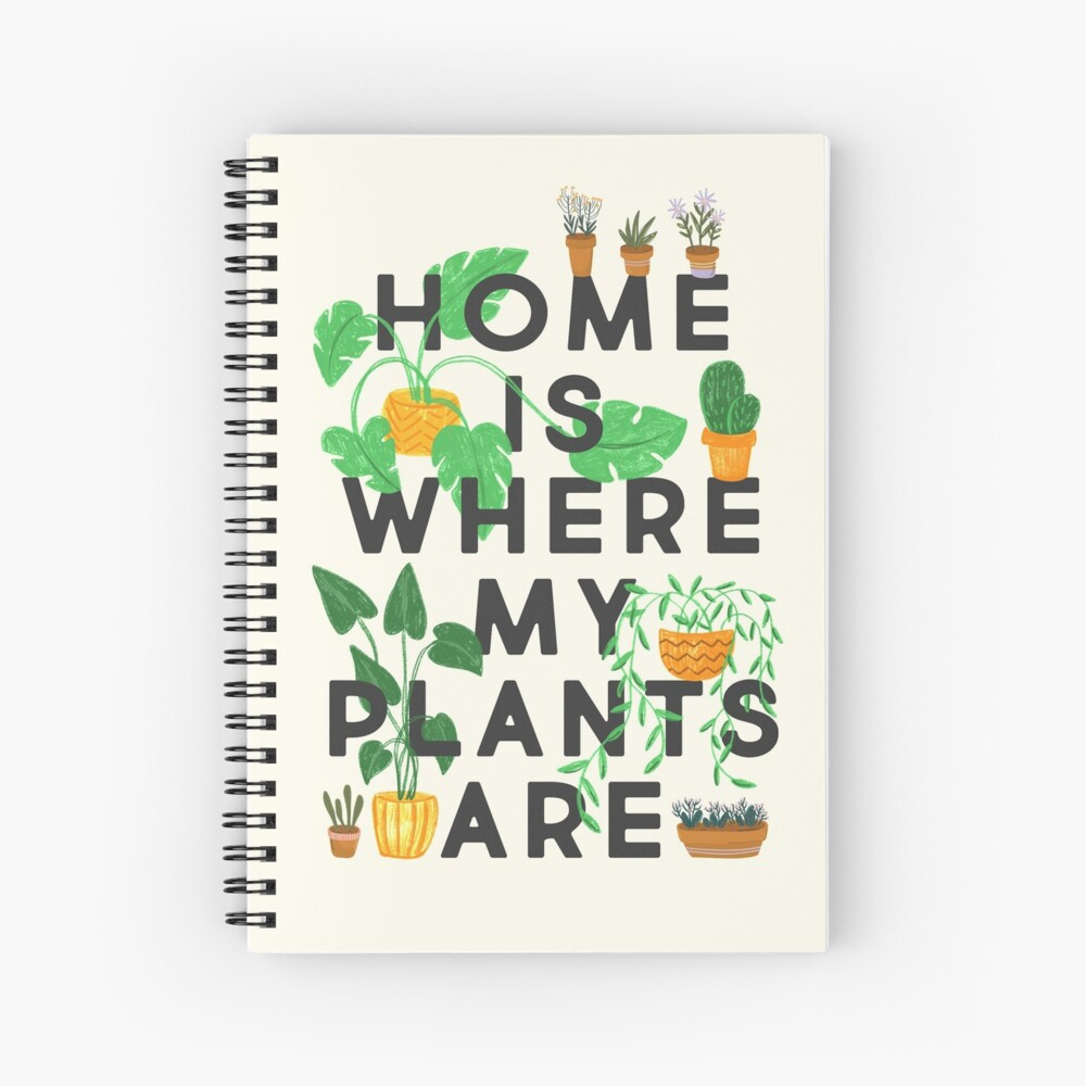 Home Is Where My Plants Are Spiral Notebook