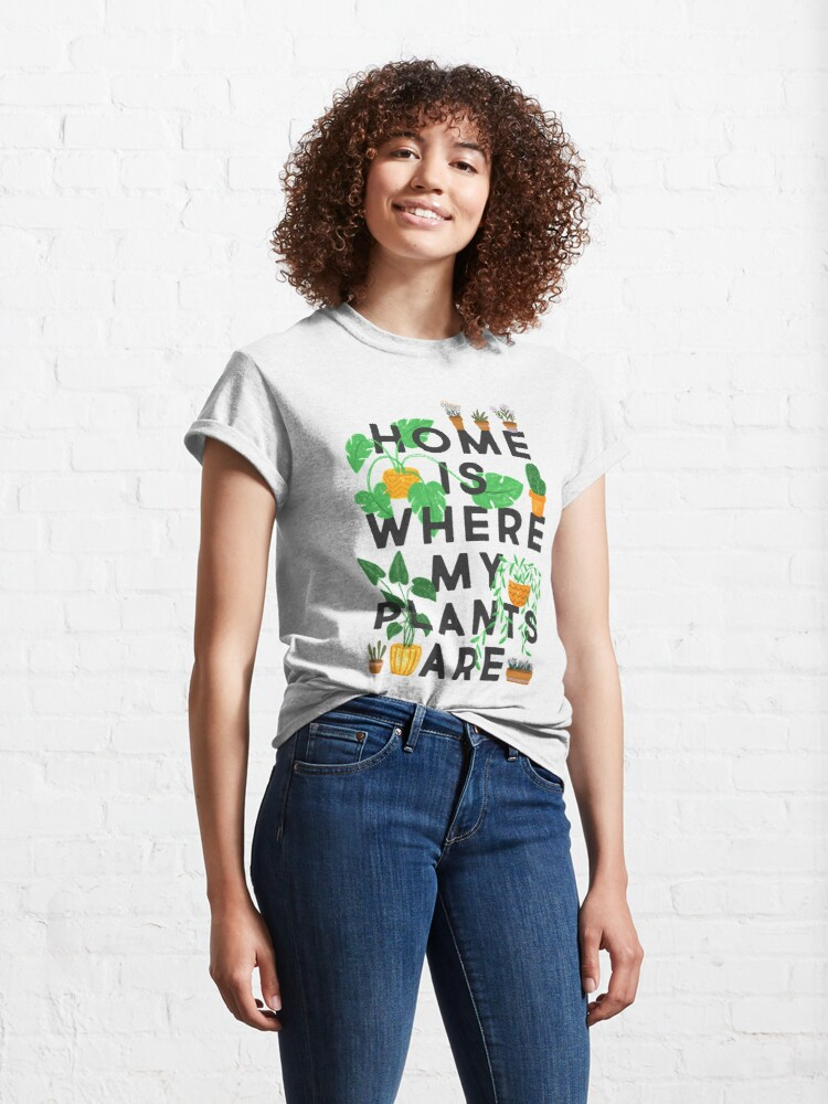 Alternate view of Home Is Where My Plants Are Classic T-Shirt