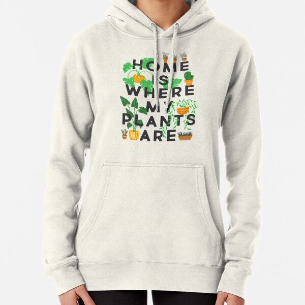 Home Is Where My Plants Are Pullover Hoodie