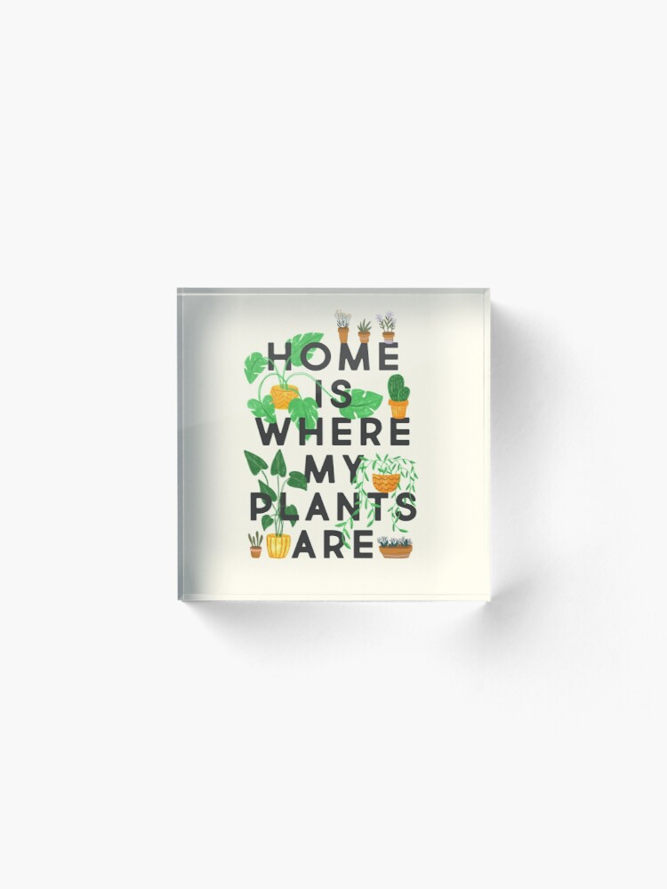 Alternate view of Home Is Where My Plants Are Acrylic Block