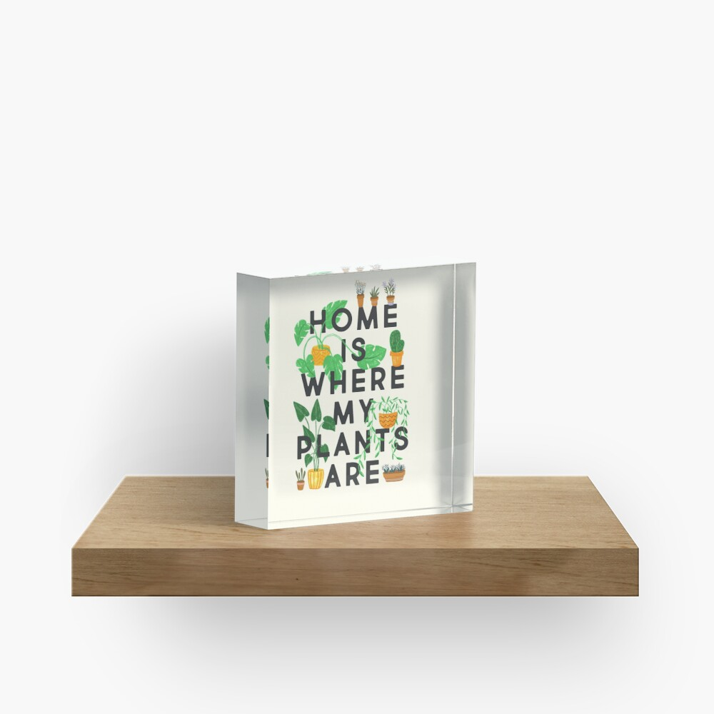 Home Is Where My Plants Are Acrylic Block