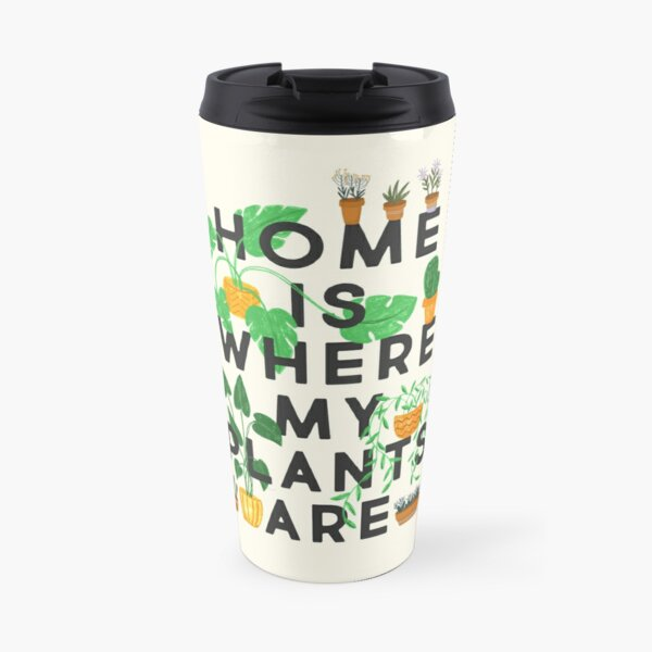 Home Is Where My Plants Are Travel Mug