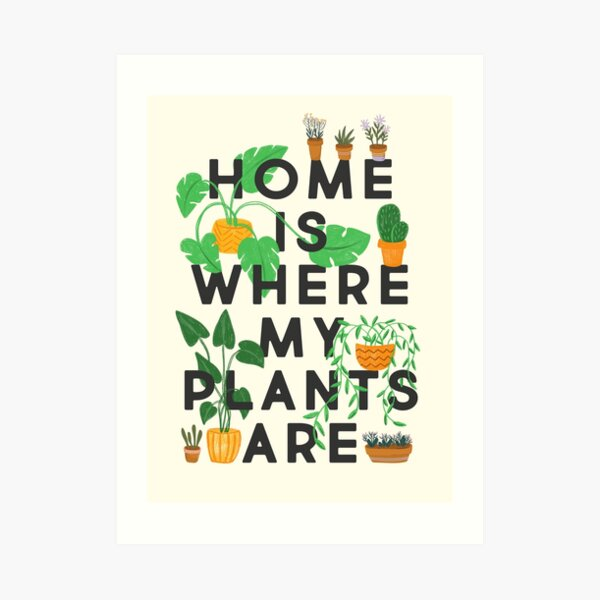Home Is Where My Plants Are Art Print
