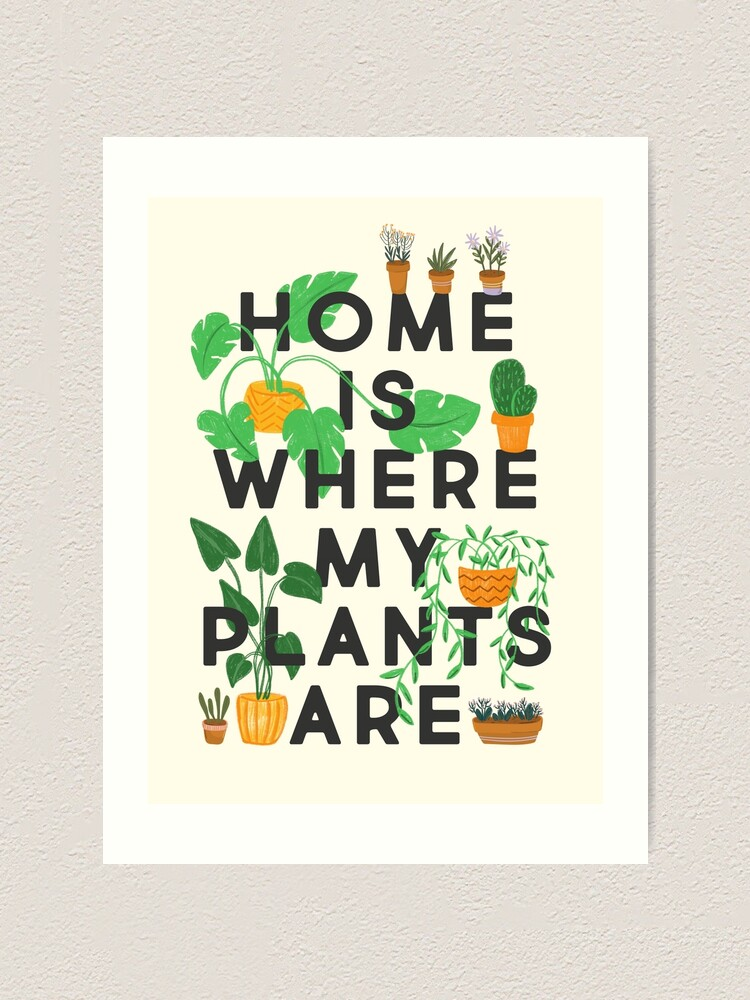 Alternate view of Home Is Where My Plants Are Art Print