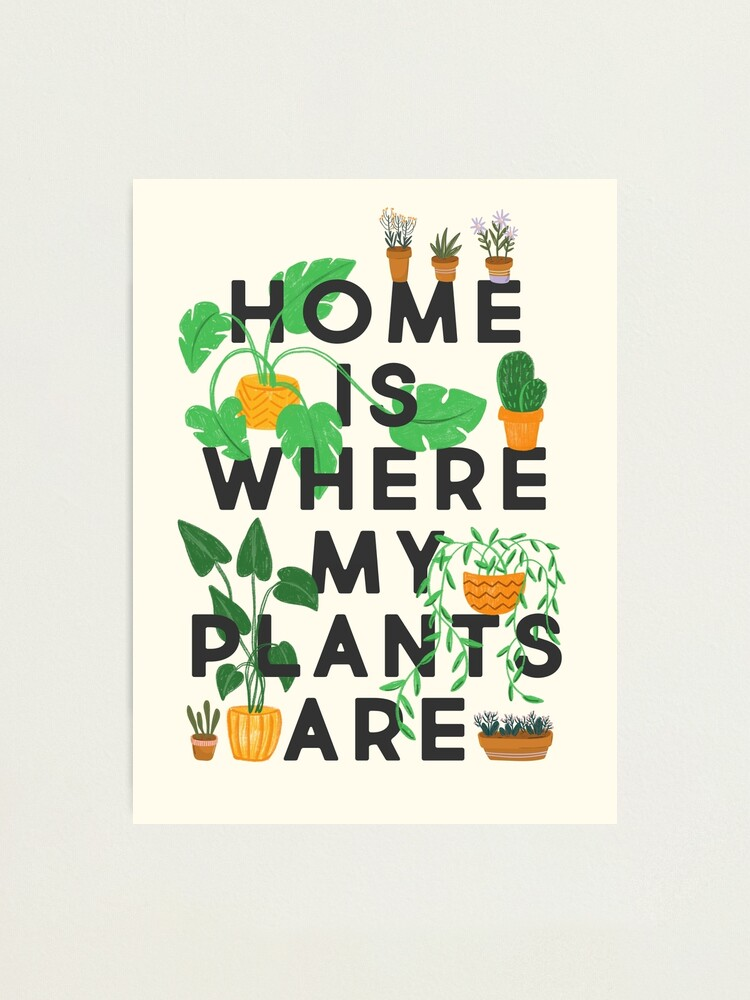 Alternate view of Home Is Where My Plants Are Photographic Print