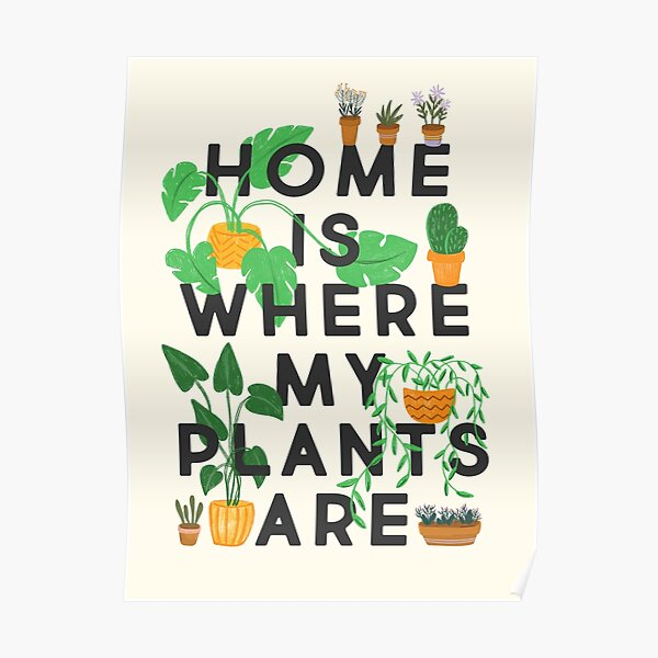 Home Is Where My Plants Are Poster