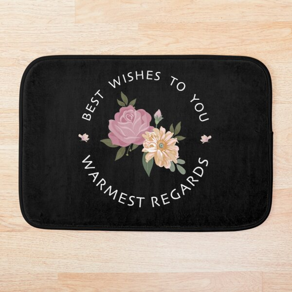 Best wishs to you warmest regards  Bath Mat