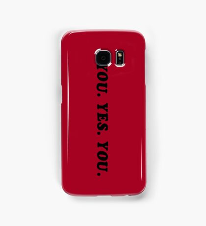YOU. YES. YOU. Samsung Galaxy Case/Skin