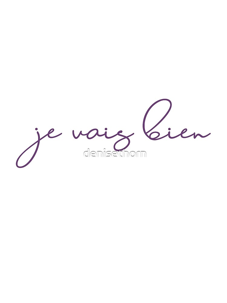 Je Vais Bien (I am well) by denisethorn
